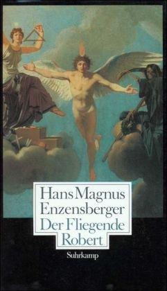 Der fliegende Robert. Gedichte, Szenen, Essays.: Enzensberger, Hans Magnus
