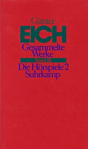 Gesammelte Werke 3. Die Hörspiele 2: Günter Eich