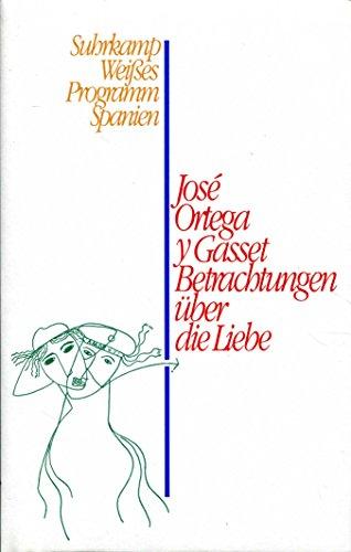 Betrachtungen über die Liebe: Jose Ortega Y