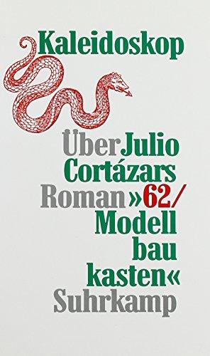 9783518405468: Kaleidoskop: Beiträge zu Julio Cortázars Roman 62/Modellbaukasten