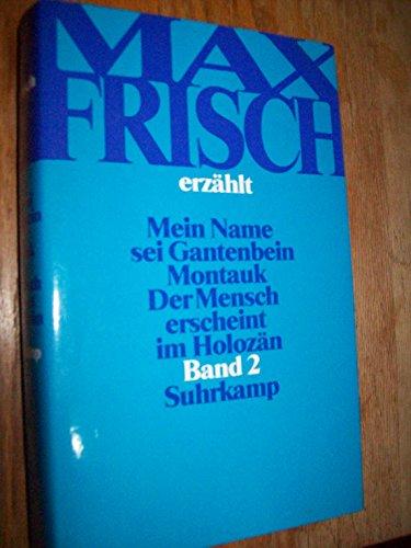 Max Frisch erzählt, 2 Band: Mein Name sei Gantenbein; Montauk; Der Mensch erscheint im Holozän. Die großen Romane und Erzählungen (9783518406045) by Frisch, Max