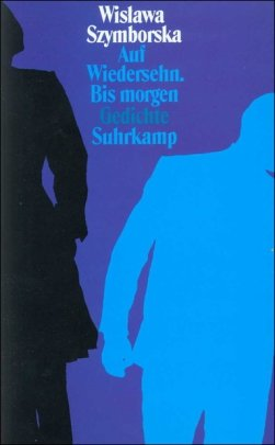 Auf Wiedersehn, bis morgen.,Gedichte.: Szymborska, Wislawa