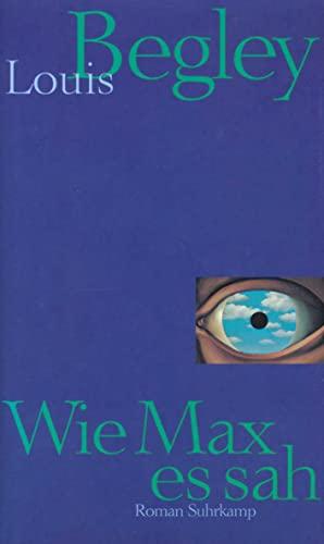 Wie Max es sah : Roman . signiert: Begley, Louis