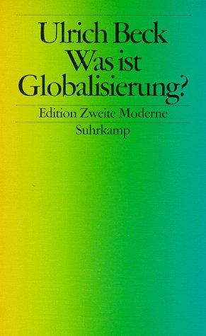 Was ist Globalisierung?. Irrtümer des Globalismus - Antworten auf Globalisierung. Mit einem Vorwort des Verfassers. Mit Lektüreempfehlungen. - (=Edition zweite Moderne, herausgegeben von Ulrich Beck). - Beck, Ulrich