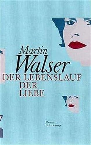 Der Lebenslauf der Liebe: Walser, Martin