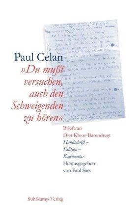 ' Du muß versuchen, auch den Schweigenden zu hören'. Handschrift - Edition - Kommentar. (9783518413586) by Celan, Paul; Kloos-Barendregt, Diet; Sars, Paul