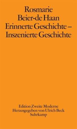 9783518417218: Erinnerte Geschichte - inszenierte Geschichte: Ausstellungen und Museen in der Zweiten Moderne