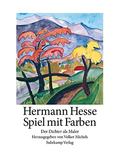 Spiel mit den Farben: Der Dichter als Maler: Hermann Hesse