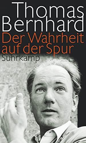 Der Wahrheit auf der Spur : Reden, Leserbriefe, Interviews, Feuilletons. Hrsg. von Wolfram Bayer . - BERNHARD, Thomas, Wolfram [Hrsg.] Bayer und Raimund [Hrsg.] Huber Martin [Hrsg.] Fellinger