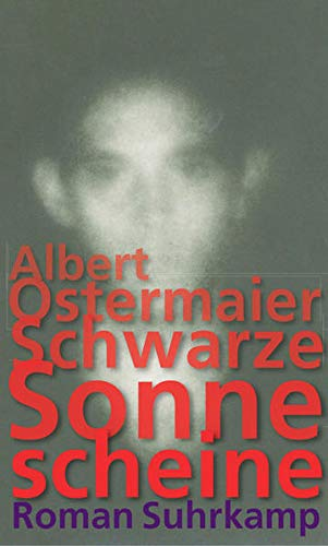 Schwarze Sonne scheine: Roman - Albert Ostermaier