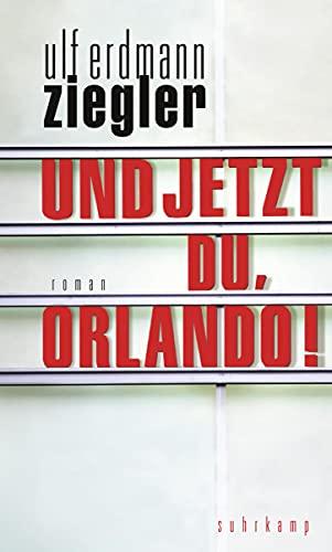 Und jetzt du, Orlando!: Roman
