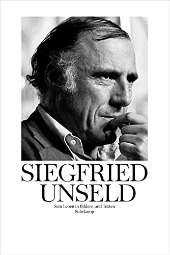 Siegfried Unseld: Sein Leben in Bildern und Texten Fellinger, Raimund and Reiner, Matthias