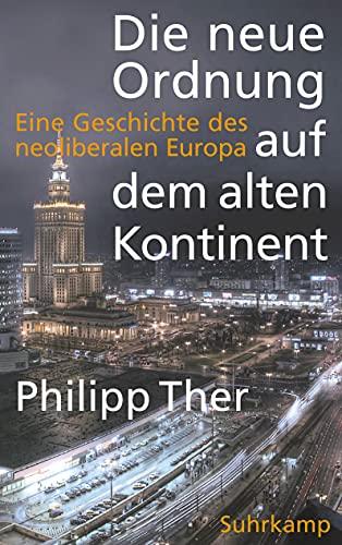 Die neue Ordnung auf dem alten Kontinent: Eine Geschichte des neoliberalen Europa - signiert: Ther,...