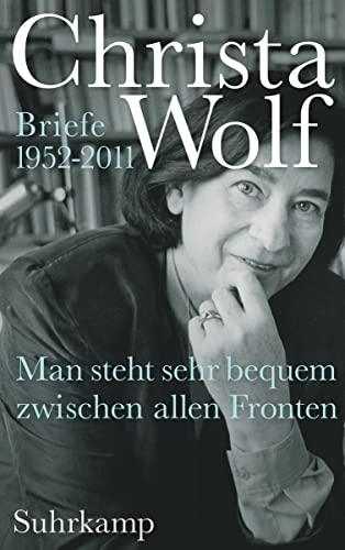 Man steht sehr bequem zwischen allen Fronten Briefe 1952-2011 - Wolf, Christa und Sabine Wolf