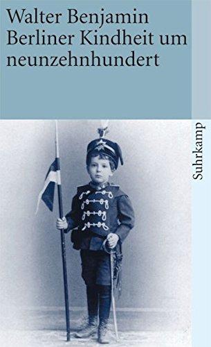 Berliner Kindheit um neunzehnhundert: Benjamin, Walter