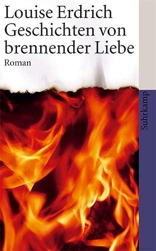 Geschichten von brennender Liebe: Louise Erdrich