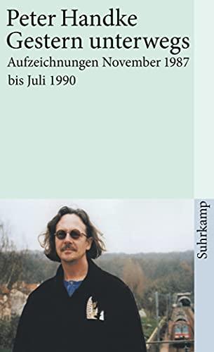 9783518458860: Gestern unterwegs: Aufzeichnungen November 1987 bis Juli 1990