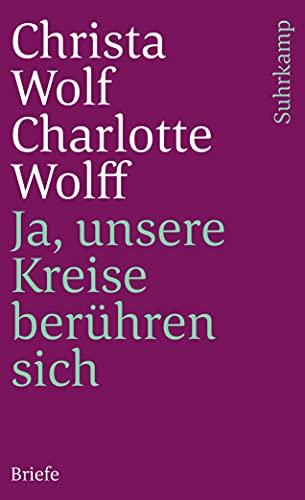 Ja, unsere Kreise berühren sich Briefe - Wolf, Christa und Charlotte Wolff