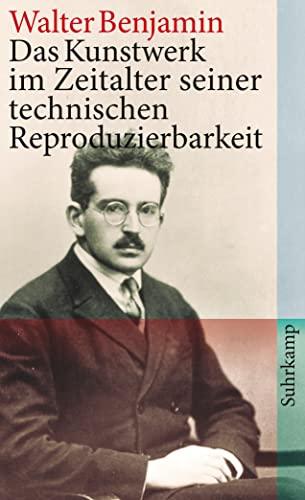 Das Kunstwerk im Zeitalter seiner technischen Reproduzierbarkeit: Benjamin, Walter