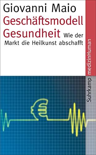 9783518465141: Gesch�ftsmodell Gesundheit: Wie der Markt die Heilkunst abschafft