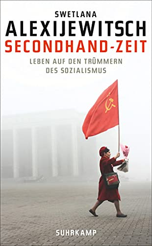 Secondhand-Zeit: Leben auf den Trümmern des Sozialismus: Swetlana Alexijewitsch