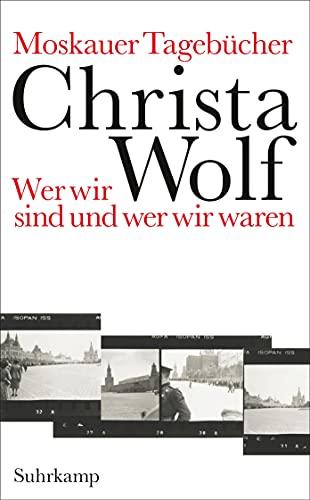 Moskauer Tagebücher: Wer wir sind und wer wir waren (suhrkamp taschenbuch) : Wer wir sind und wer wir waren - Christa Wolf