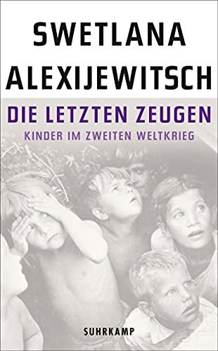 Die letzten Zeugen: Kinder im Zweiten Weltkrieg: Swetlana Alexijewitsch