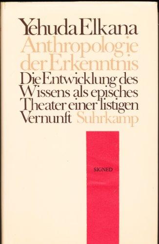 9783518577271: Anthropologie der Erkenntnis. Die Entwicklung des Wissens als episches Theater einer listigen Vernunft