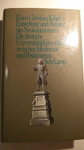 9783518577592: Entstehung und Aufstieg des Neukantianismus: Die deutsche Universitatsphilosophie zwischen Idealismus und Positivismus (German Edition)