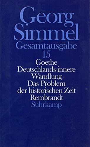 9783518579657: Goethe (1913). Deutschlands innere Wandlung (1914). Das Problem der historischen Zeit (1916). Rembrandt (1916). (Bd. 15)