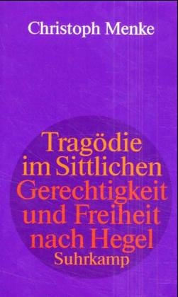 Tragodie im Sittlichen: Gerechtigkeit und Freiheit nach Hegel (German Edition): Menke-Eggers, ...