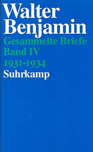 BRIEFE 1931-1934 (= Band IV): Benjamin, Walter