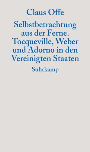 9783518583999: Selbstbetrachtungen aus der Ferne: Tocqueville, Weber und Adorno in den Vereinigten Staaten