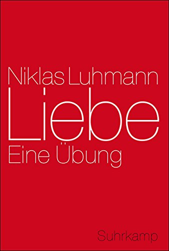 Liebe: Eine Übung: Luhmann, Niklas