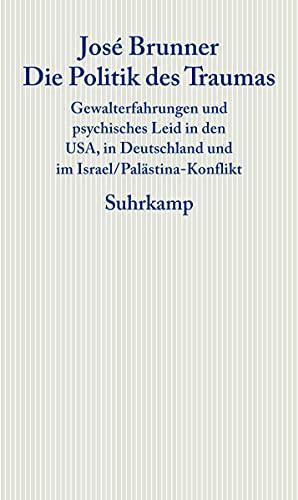 9783518585597: Die Politik des Traumas: Gewalterfahrungen und psychisches Leid in den USA, in Deutschland und im Israel/Pal�stina-Konflikt