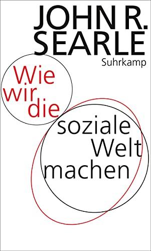 9783518585788: Wie wir die soziale Welt machen: Die Struktur der menschlichen Zivilisation