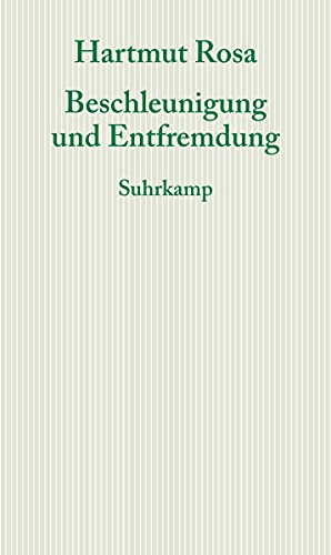 9783518585962: Beschleunigung und Entfremdung: Entwurf einer kritischen Theorie spätmoderner Zeitlichkeit