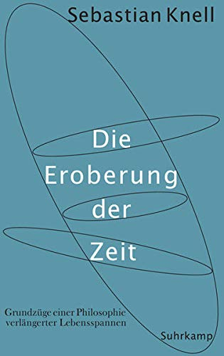Die Eroberung der Zeit: Grundzüge einer Philosophie verlängerter Lebensspanne.