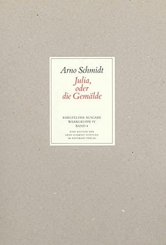 Werke, Bargfelder Ausgabe, Werkgr.4 Julia oder die Gemälde: Arno Schmidt