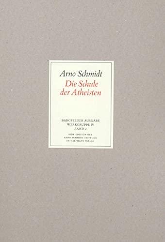 Werke, Bargfelder Ausgabe, Werkgr.4, 4 Bde. Ln, Bd.2, Die Schule der Atheisten: Arno Schmidt
