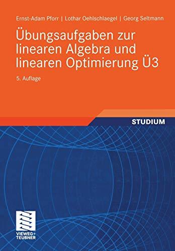 Übungsaufgaben zur linearen Algebra und linearen Optimierung: Pforr, Ernst-Adam, Oehlschlaegel,