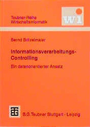 Informationsverarbeitungs-Controlling: Ein datenorientierter Ansatz (Teubner Reihe Wirtschaftsinformatik): Bernd Britzelmaier (Autor)