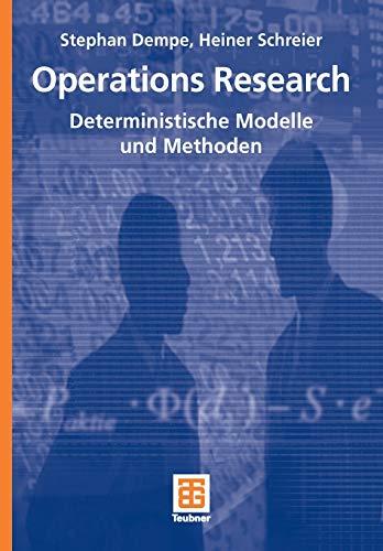 Operations Research: Deterministische Modelle und Methoden: Heiner Schreier