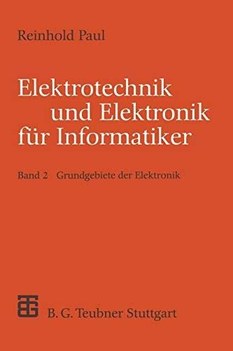 Elektrotechnik und Elektronik für Informatiker: Grundgebiete der Elektronik (XLeitfäden der ...