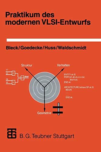 9783519022961: Praktikum des modernen VLSI-Entwurfs: Eine Einführung in die Entwurfsprinzipien und -beschreibungen, unter besonderer Berücksichtigung von VHDL; mit einer umfangreichen Anleitung zum Praktikum