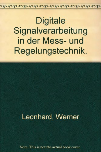 Digitale Signalverarbeitung in der Mess- und Regelungstechnik: Werner Leonhard