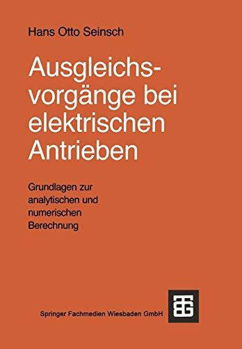 9783519061366: Ausgleichsvorgange Bei Elektrischen Antrieben: Grundlagen Zur Analytischen Und Numerischen Berechnung