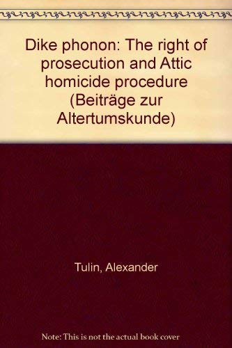 Dike Phonou: The Right of Prosecution and Attic Homicide Procedure (BeitraÌ?ge zur Altertumskunde...
