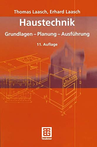 Haustechnik. Grundlagen, Planung, Ausführung.: Laasch, Thomas und Erhard Laasch: