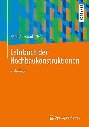 Lehrbuch der Hochbaukonstruktionen: Nabil A. Fouad,